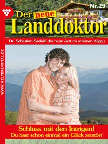 Der neue Landdoktor 29 – Arztroman: Schluss mit den Intrigen!