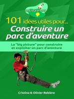 101 idées utiles pour... Construire un parc d'aventure