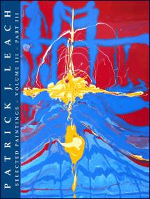 Patrick J. Leach Selected Paintings: Volume III - Part III