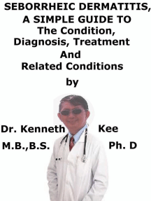 Seborrheic Dermatitis, A Simple Guide To The Condition, Diagnosis, Treatment And Related Conditions