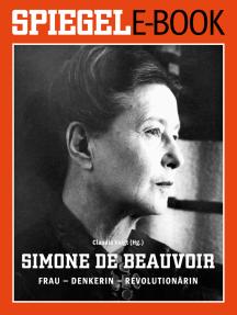 Simone de Beauvoir. Frau - Denkerin - Revolutionärin: Ein SPIEGEL E-Book