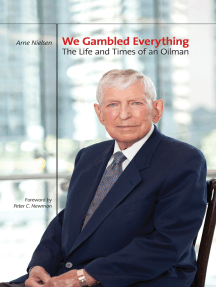 We Gambled Everything: The Life and Times of an Oilman