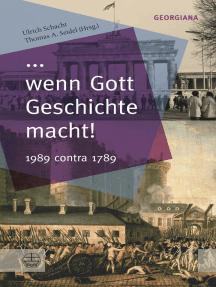 ... wenn Gott Geschichte macht!: 1989 contra 1789