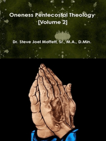 Oneness Pentecostal Theology: Volume Two: Jewels of the Christian Faith Series, #8