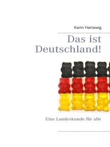 Das ist Deutschland!: Eine Landeskunde für alle
