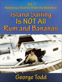 Island Sailing Is Not All Rum and Bananas Vol 1: Humorous Stories From The Bahamas