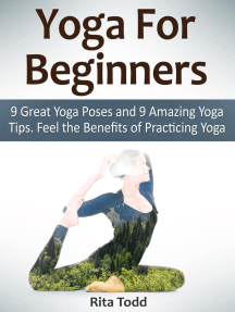 Yoga For Beginners: 9 Great Yoga Poses and 9 Amazing Yoga Tips. Feel the Benefits of Practicing Yoga