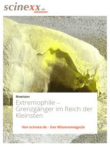 Extremophile: Grenzgänger im Reich der Kleinsten