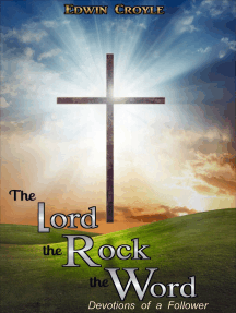 The Lord, the Rock, the Word Devotions of a Follower