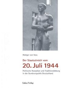 Der Staatsstreich vom 20. Juli 1944: Politische Rezeption und Traditionsbildung in der Bundesrepublik Deutschland. Mit einem Geleitwort von Karl-Theodor Freiherr zu Guttenberg