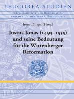 Justus Jonas (1493–1555) und seine Bedeutung für die Wittenberger Reformation