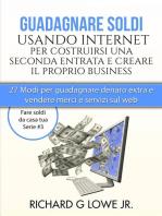 Guadagnare soldi usando internet per costruirsi una seconda entrata e creare il proprio business