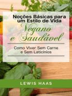 Noções Básicas para um Estilo de Vida Vegano e Saudável Como Viver Sem Carne e Sem Laticínios
