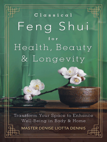 Classical Feng Shui for Health, Beauty & Longevity: Transform Your Space to Enhance Well-Being in Body & Home