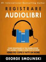 Come registrare il tuo audiolibro per Audible, iTunes, ed altre piattaforme