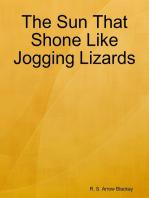 The Sun That Shone Like Jogging Lizards