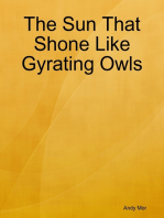 The Sun That Shone Like Gyrating Owls