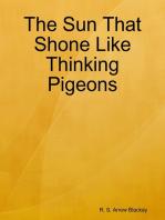 The Sun That Shone Like Thinking Pigeons