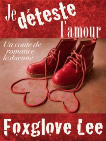 Je déteste l'amour: un conte de romance lesbienne