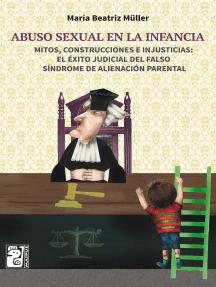 Abuso sexual en la infancia: Mitos, construcciones e injusticias: el éxito judicial del falso síndrome de alienación parental