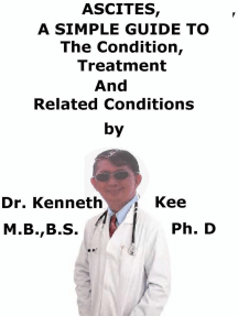 Ascites, A Simple Guide To The Condition, Treatment And Related Conditions
