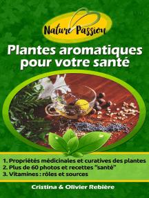 Plantes aromatiques pour votre santé: Petit guide digital des herbes aromatiques, graines et épices et leurs propriétés médicinales, recettes simples et gourmandes pour vous faire plaisir