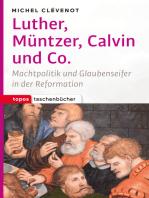 Luther, Müntzer, Calvin und Co.