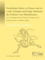 Wunderbare Reisen zu Wasser und zu Lande Feldzüge und lustige Abenteuer des Freiherrn von Münchhausen, wie er dieselben bei der Flasche im Zirkel seiner Freunde selbst zu erzählen pflegt.
