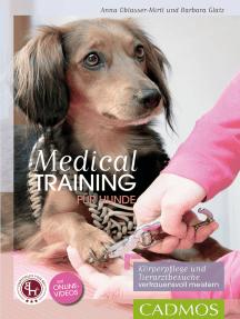 Medical Training für Hunde: Körperpflege und Tierarzt-Behandlungen vertrauensvoll meistern