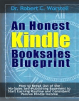 An Honest Kindle Booksales Blueprint: How to break Out of the No-Sales Self-Publishing Basement to Start Earning Routine and Consistent Passive Kindle Income Free download PDF and Read online