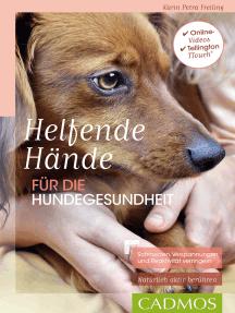 Helfende Hände für die Hundegesundheit: Schmerzen, Verspannungen und Reaktivität verringern - Natürlich aktiv berühren