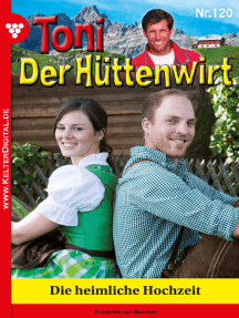 Toni der Hüttenwirt 120 – Heimatroman: Die heimliche Hochzeit