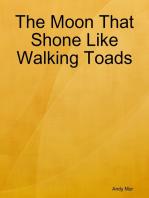 The Moon That Shone Like Walking Toads