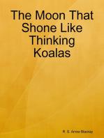 The Moon That Shone Like Thinking Koalas