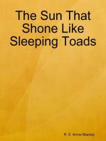 The Sun That Shone Like Sleeping Toads