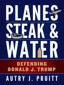 Planes, Steak & Water: Defending Donald J. Trump