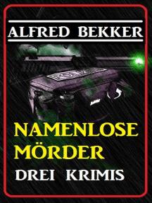 Drei Alfred Bekker Krimis: Namenlose Mörder: Alfred Bekker, #31