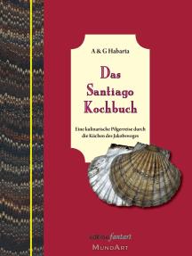 Das Santiago Kochbuch: Eine kulinarische Pilgerreise durch die Küchen des Jakobsweges
