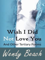Wish I Did Not Love You And Other Tertiary Poems