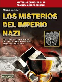 Los misterios del Imperio Nazi: Historias sorprendentes del Tercer Reich desde su auge hasta su caída