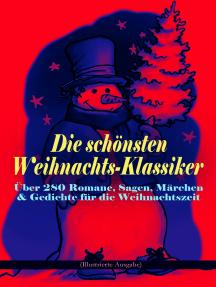 Die schönsten Weihnachts-Klassiker zur schönsten Zeit des Jahres: Über 280 Romane, Sagen, Märchen & Gedichte für die Weihnachtszeit (Illustrierte Ausgabe)