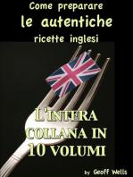 Come preparare le autentiche ricette inglesi - L'intera collana in 10 volumi