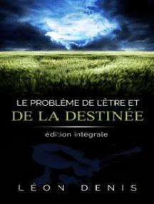 Le problème de l'Être et de la Destinée: édition intégrale