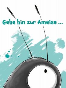 Gehe hin zur Ameise...: Ein Märchen
