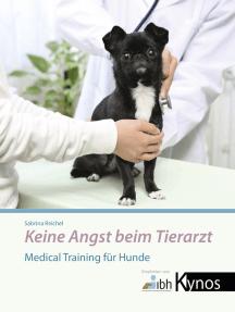 Keine Angst beim Tierarzt: Medical Training für Hunde