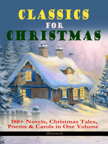 CLASSICS FOR CHRISTMAS: 180+ Novels, Christmas Tales, Poems & Carols in One Volume (Illustrated): The Gift of the Magi, A Christmas Carol, The Heavenly Christmas Tree, Little Women, Christmas Bells, Life and Adventures of Santa Claus, The Mistletoe Bough, The Wonderful Life of Christ…