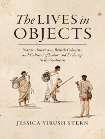 The Lives in Objects: Native Americans, British Colonists, and Cultures of Labor and Exchange in the Southeast