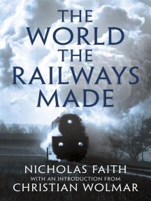 The World the Railways Made: Wolmar's Railway Library