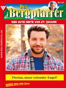 Der Bergpfarrer 122 – Heimatroman: Florian, unser rettender Engel?