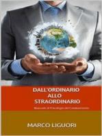 Dall'Ordinario allo Straordinario - Manuale di Psicologia del Cambiamento